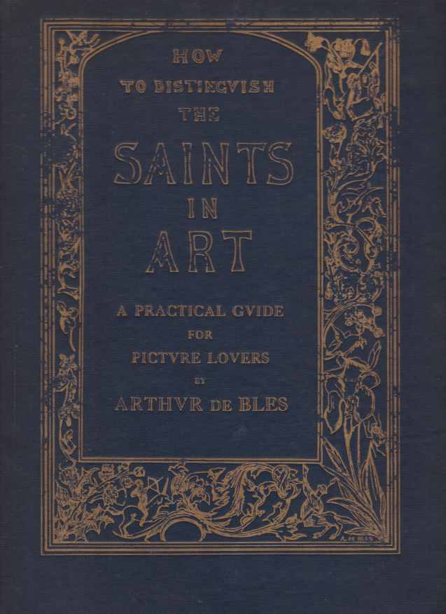 Image for HOW TO DISTINGUISH THE SAINTS IN ART BY THEIR COSTUMES, SYMBOLS, AND ATTRIBUTES