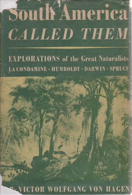 Image for SOUTH AMERICA CALLED THEM Explorations of the Great Naturalists La Condamine, Humboldt, Darwin, Spruce