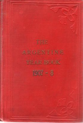 "Image for THE ARGENTINE YEAR BOOK 1907-8 With Which Are Incorporated the ""Anuario Pillado"" and ""John Grant's Argentine Commercial Guide"""