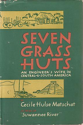 Image for SEVEN GRASS HUTS An Engineer's Wife in Central-And-South America