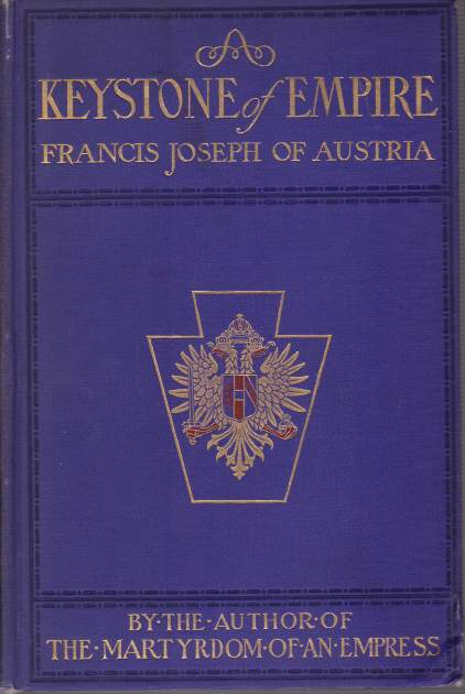 Image for A KEYSTONE OF AN EMPIRE: FRANCIS JOSEPH OF AUSTRIA