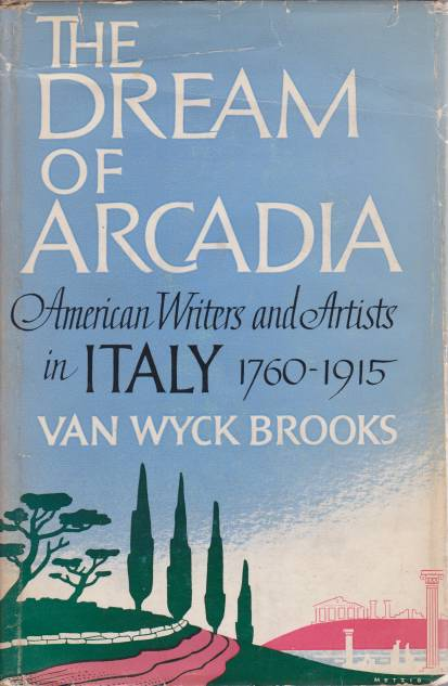 Image for THE DREAM OF ARCADIA American Writers and Artists in Italy 1760-1915