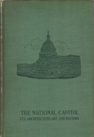 Image for THE NATIONAL CAPITOL Its Architecture Art and History