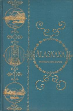 Image for ALASKANA Alaska in Descriptive and Legendary Poems