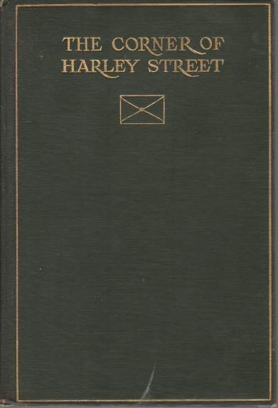 Image for THE CORNER OF HARLEY STREET Being Some Familiar Correspondence of Peter Harding, M. D.