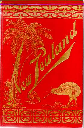 Image for NEW ZEALAND Or Ao-Tea-Roa (The Long Bright World) . its Wealth and Resources, Scenery, Travel-Routes, Spas, and Sport