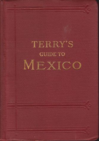 Image for TERRY'S GUIDE TO MEXICO The New Standard Guidebook to the Mexican Republic with Chapters on the Railways, Automobile Roads, and the Ocean Routes to Mexico