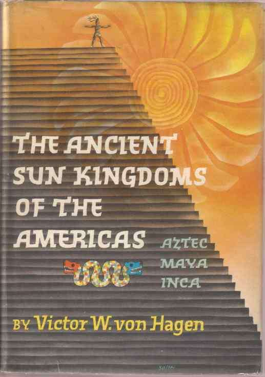 Image for THE ANCIENT SUN KINGDOMS OF THE AMERICAS Aztec, Maya, Inca