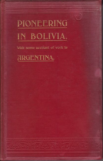 Image for MISSIONARY PIONEERING IN BOLIVIA With Some Account of Work in Argentina