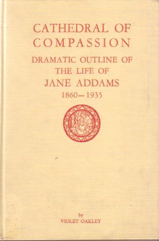 Image for CATHEDRAL OF COMPASSION Dramatic Outline of the Life of Jane Addams 1860-1935
