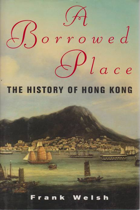 Image for A BORROWED PLACE The History of Hong Kong