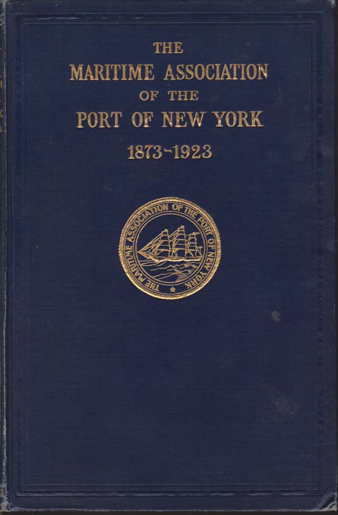 Image for THE MARITIME ASSOCIATION OF THE PORT OF NEW YORK 1873-1923 Historical Review of the Past Fifty Years