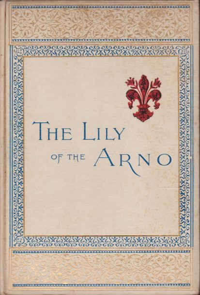 Image for THE LILY OF THE ARNO Or Florence, Past and Present