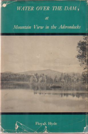 Image for WATER OVER THE DAM AT MOUNTAIN VIEW IN THE ADIRONDACKS Early Resort Days in the Great North Woods