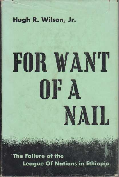 Image for FOR WANT OF A NAIL The Failure of the League of Nations in Ethiopia