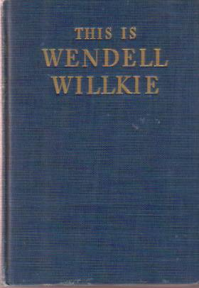 Image for THIS IS WENDELL WILLKIE A Collection of Speeches and Writings on Present-Day Issues