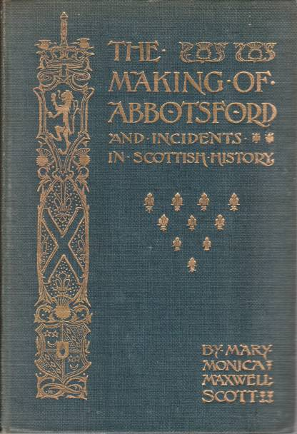 Image for THE MAKING OF ABBOTSFORD AND INCIDENTS IN SCOTTISH HISTORY