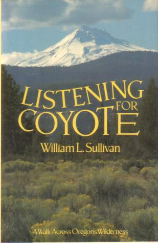 Image for LISTENING FOR COYOTE A Walk Across Oregon's Wilderness
