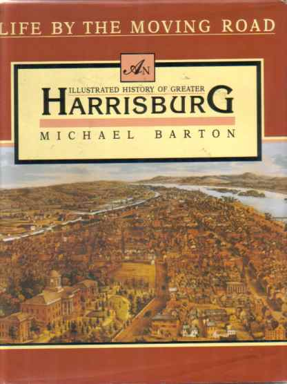 Image for LIFE BY THE MOVING ROAD An Illustrated History of Greater Harrisburg