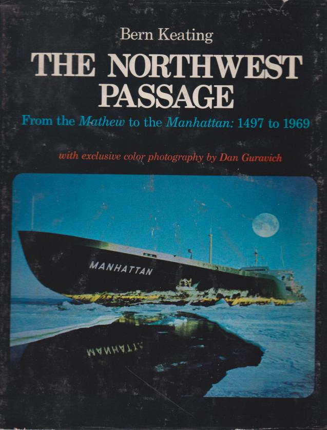Image for THE NORTHWEST PASSAGE From the Mathew to the Manhattan: 1497 to 1969