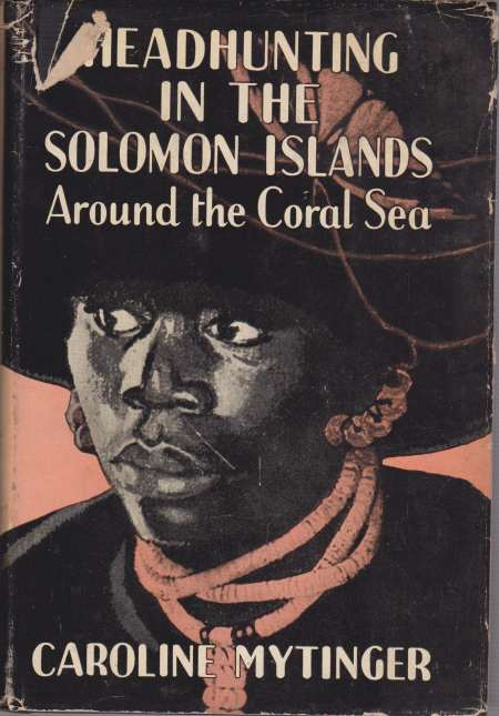 Image for HEADHUNTING IN THE SOLOMON ISLANDS Around the Coral Sea