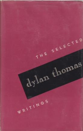 Image for THE SELECTED WRITINGS OF DYLAN THOMAS