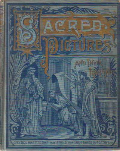 Image for SACRED PICTURES AND THEIR TEACHINGS Grand Old Stories from the Good Old Book for Young and Old