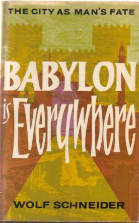 Image for BABYLON IS EVERYWHERE The City As Man's Fate