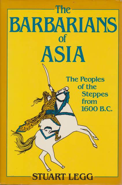Image for THE BARBARIANS OF ASIA The Peoples of the Steppes from 1600 B. C.