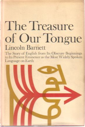 Image for THE TREASURE OF OUR TONGUE The Story of English from its Obscure Beginnings to its Present Eminence