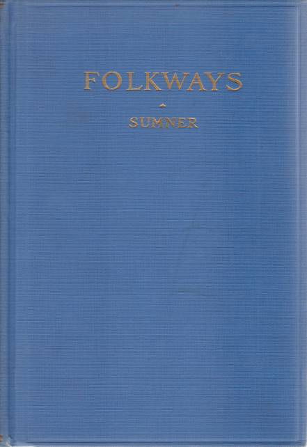 Image for FOLKWAYS A Study of the Sociological Importance of Usages, Manners, Customs, Mores, and Morals