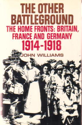 Image for THE OTHER BATTLEGROUND The Home Fronts: Britain, France and Germany 1914-1918