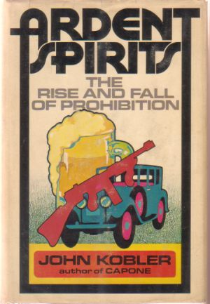 Image for ARDENT SPIRITS The Rise and Fall of Prohibition
