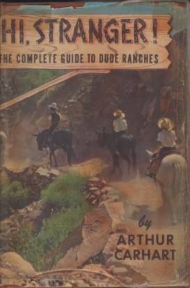Image for HI, STRANGER!  The Complete Guide to Dude Ranches