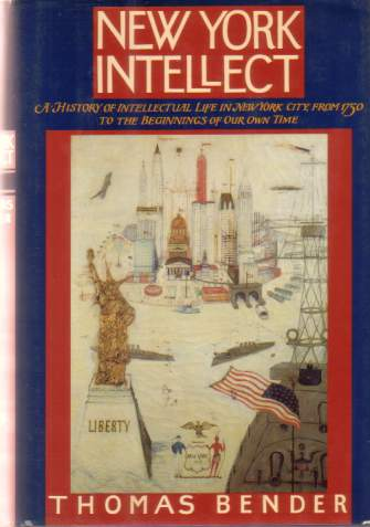 Image for NEW YORK INTELLECT A History of Intellectual Life in New York City, from 1750 to the Beginnings of Our Own Time