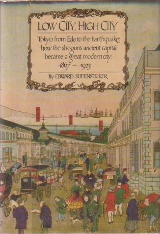 Image for LOW CITY, HIGH CITY Tokyo from Edo to the Earthquake: How the Shogun's Ancient Capital Became a Great Modern City, 1867-1923