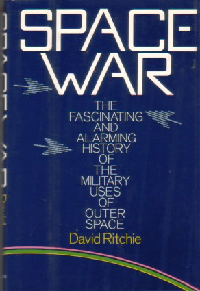 Image for SPACE WAR The Fascinating and Alarming History of the Military Uses of Outer Space