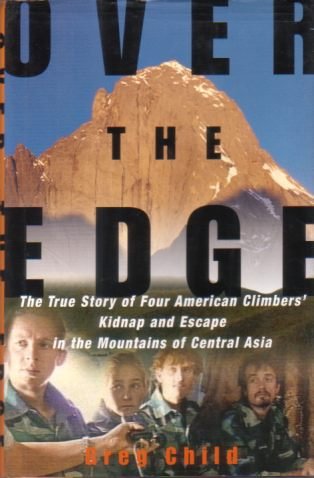 Image for OVER THE EDGE The True Story of Four American Climbers' Kidnap and Escape in the Mountains of Central Asia