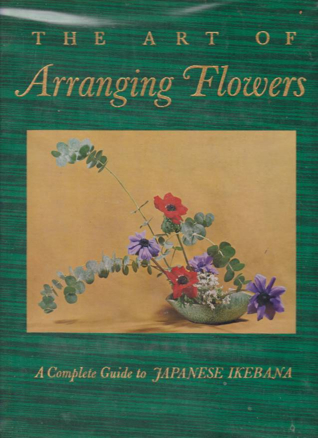 Image for THE ART OF ARRANGING FLOWERS A Complete Guide to Japanese Ikebana