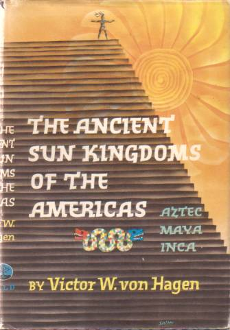 Image for THE ANCIENT SUN KINGDOMS OF THE AMERICAS Aztec Maya Inca