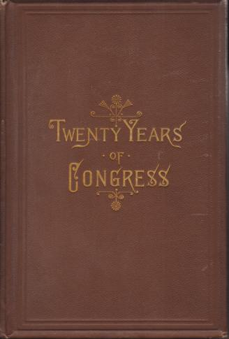 Image for TWENTY YEARS OF CONGRESS [TWO VOLUME SET] From Lincoln to Garfield with a Review of the Events Which Led Up to the Revolution of 1860