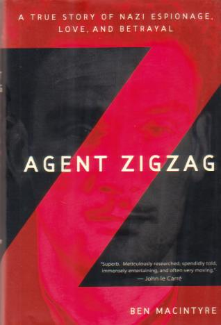 Image for AGENT ZIGZAG A True Story of Nazi Espionage, Love, and Betrayal
