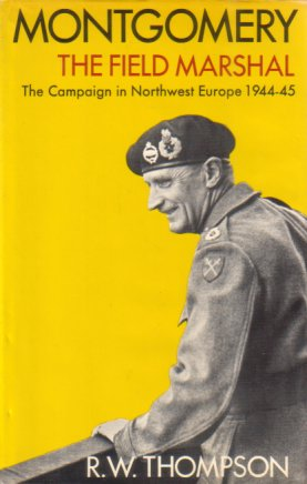 Image for MONTGOMERY: THE FIELD MARSHAL The Campaign in Northwest Europe 1944-45