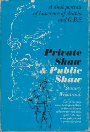 Image for PRIVATE SHAW & PUBLIC SHAW A Dual Portrait of Lawrence of Arabia and G. B. S.