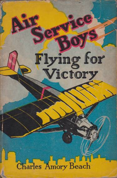 Image for AIR SERVICE BOYS FLYING FOR VICTORY Or Bombing the Last German Stronghold