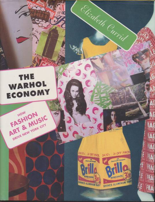 Image for THE WARHOL ECONOMY How Fashion, Art, & Music Drive New York City