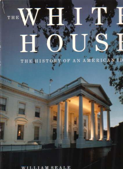 Image for THE WHITE HOUSE The History of an American Idea