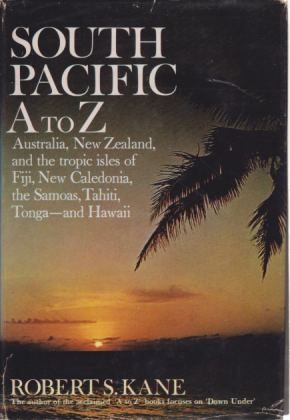 Image for SOUTH PACIFIC A TO Z Australia, New Zealand, the Tropic Isles of Fiji, New Caledonia, the Samoas, Tahiti, Tonga - and Hawaii