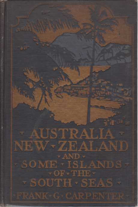 Image for AUSTRALIA, NEW ZEALAND AND SOME ISLANDS OF THE SOUTH SEAS Australia, New Zealand, Thursday Island, the Samoas, New Guinea, the Fijis, and the Tongas