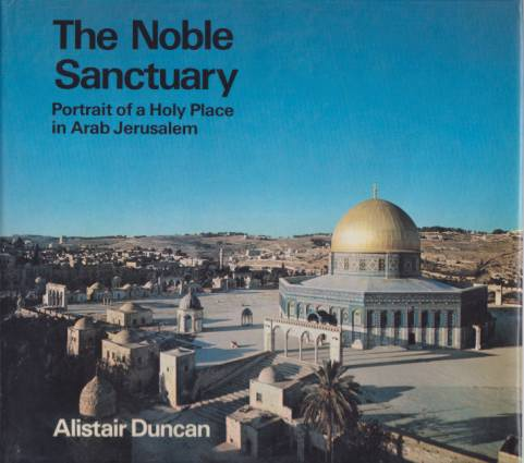 Image for THE NOBLE SANCTUARY Portrait of a Holy Place in Arab Jerusalem